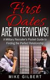 First Dates Are Interviews!: A Military Recruiter's Pocket Guide to Finding the Perfect Relationship
