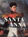 Santa Anna by Charles River Editors