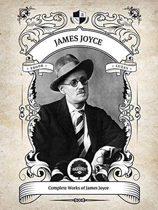Oakshot Complete Works of James Joyce (Inline Footnotes) (Classics Book 13)
