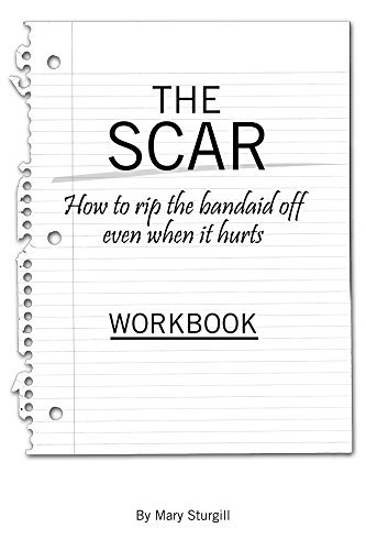 The SCAR Workbook: How to Rip Life's Band-aids Off Even When It Hurts