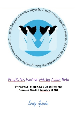 Frogbutt's Wicked Witchy Magical Mystical Cyber Ride: Fun Chat and Life Lessons with Actresses, Models Pornstars OH MY!