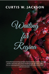Waiting for Regina by Curtis W. Jackson
