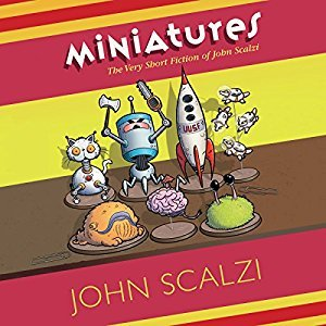 Miniatures: The Very Short Fiction of John Scalzi by John Scalzi - My Review