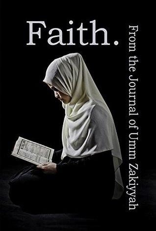 Faith. From the Journal of Umm Zakiyyah