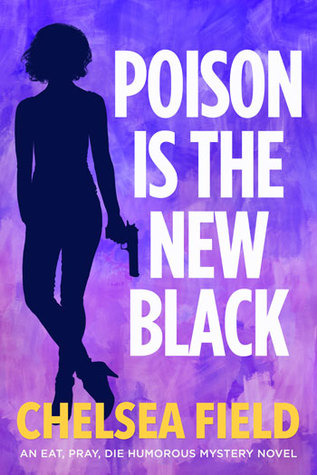 Poison is the New Black (An Eat, Pray, Die Humorous Mystery, #3)