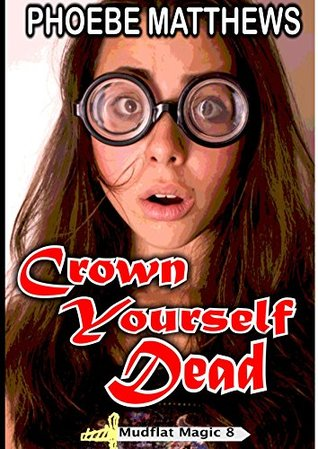 Crown Yourself Dead (Mudflat Magic #8)