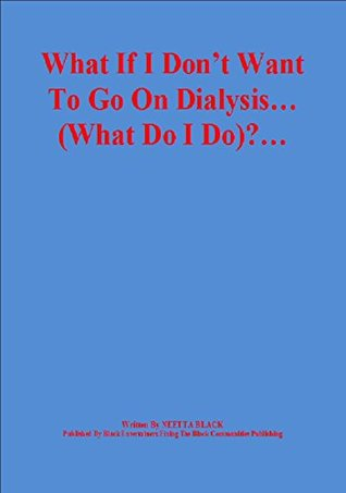 What If I Don't Want To Go On Dialysis...(What Do I Do)?...