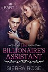 The Billionaire's Assistant - Part 1 (Taming The Bad Boy Billionaire #1)