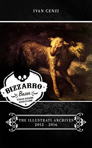 Bizzarro Bazar - The Illustrati Archives 2012-2016