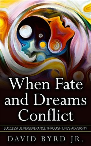 WHEN FATE AND DREAMS CONFLICT: Successful Perseverance Through Life's Adversity