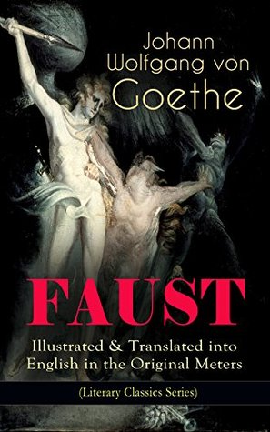FAUST - Illustrated & Translated into English in the Original Meters (Literary Classics Series): Pact with the Devil – The Oldest German Legend