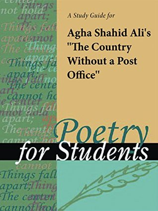 """A Study Guide for Agha Shahid Ali's """"Country Without A Post Office"""""""
