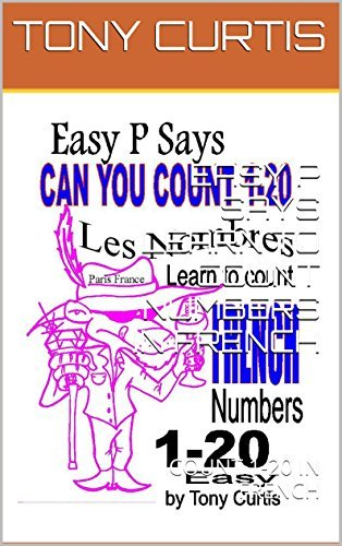 EASY P SAYS LEARN TO COUNT NUMBERS IN FRENCH: COUNT 1-20 IN FRENCH