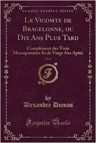 Le Vicomte de Bragelonne, Ou Dix ANS Plus Tard, Vol. 3: Complement Des Trois Mousquetaires Et de Vingt ANS Apres