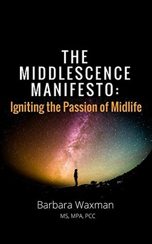 The Middlescence Manifesto: Igniting the Passion of Midlife