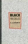 Black Freckles by Larry Levis