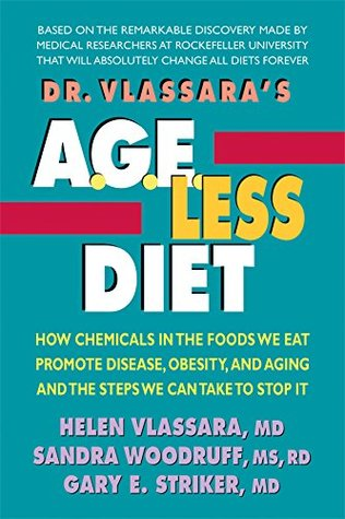 Dr. Vlassara's Age-Less Diet: How Chemicals in the Foods We Eat Promote Disease, Obesity, and Aging and the Steps We Can Take to Stop It