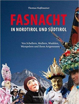 Fasnacht in Nordtirol und Südtirol. Von Schellern, Mullern, Wudelen, Wampelern & ihren Artgenossen