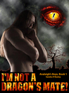 I'm Not A Dragon's Mate! (Avaleigh's Boys #1)