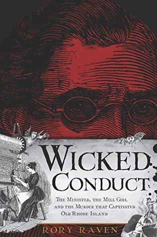 Wicked Conduct: The Minister, the Mill Girl and the Murder that Captivated Old Rhode Island (True Crime)