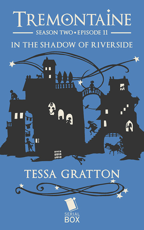 In the Shadow of Riverside (Tremontaine #2.11)