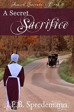 A Secret Sacrifice (Amish Secrets #5)