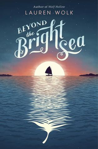 Beyond the Bright Sea -- Lauren Wolk