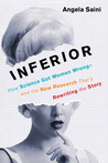 Inferior: How Science Got Women Wrong—and the New Research That's Rewriting the Story