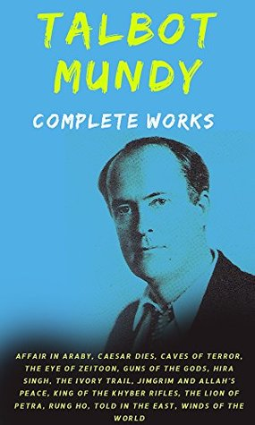 Talbot Mundy, Complete Works: (Thirteen Books Included in this Volume)