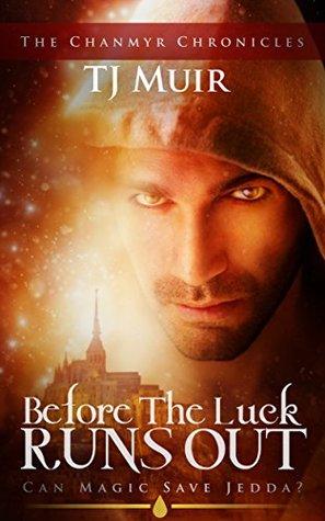 Before the Luck Runs Out: Can Magic Save Jedda? (Chanmyr Chronicles Book 1) - TJ Muir