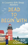 Dead to Begin With by Vivian Conroy