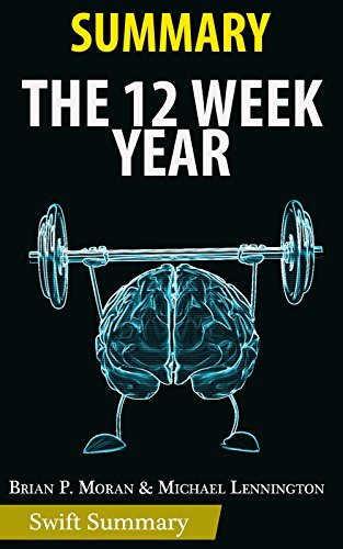 Summary of The 12 Week Year: Get More Done in 12 Weeks than Others Do in 12 Months by Brian P. Moran & Michael Lennington | Key Point Breakdown