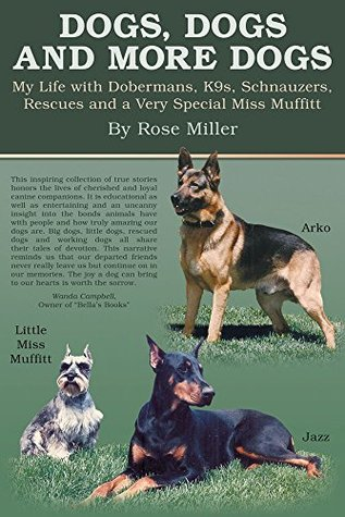 DOGS, DOGS AND MORE DOGS: My Life with Dobermans, K9s, Schnauzers, Rescues and a Very Special Miss Muffitt