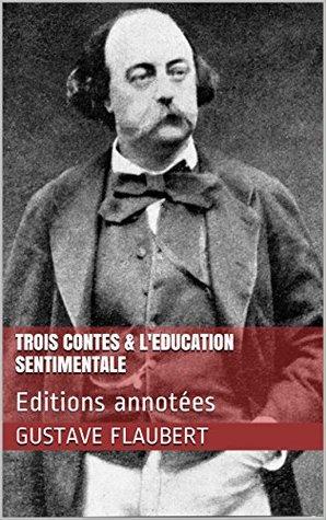 Trois contes & L'Education Sentimentale: Editions annotées