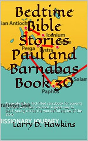 Bedtime Bible Stories Paul and Barnabas Book 30: An exciting fun, fact-filled storybook for parents to share with their children. A great way to teach young minds the wonderful stories of the Bible.