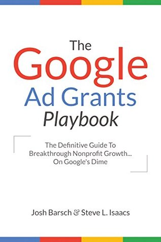 the google ad grants playbook the definitive guide to breakthrough rh goodreads com Grant Money Available Google Grants No