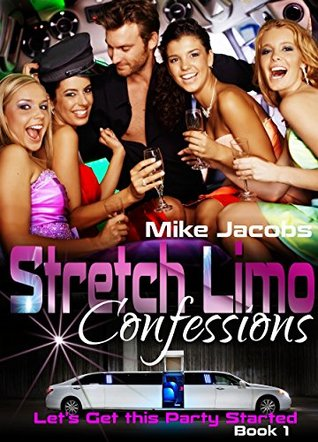 Stretch Limo Confessions: Let's Get This Party Started (Book 1)