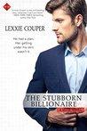 The Stubborn Billionaire by Lexxie Couper