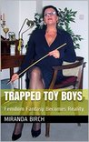 Trapped Toy Boys: Femdom Fantasy Becomes Reality (Toy Boy Trainers Book 1)
