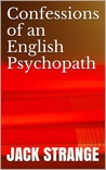 Confessions of An English Psychopath by Jack Strange