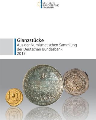 Glanzstücke aus der Numismatischen Sammlung der Deutschen Bundesbank 2013 (Glanzstücke, #1)