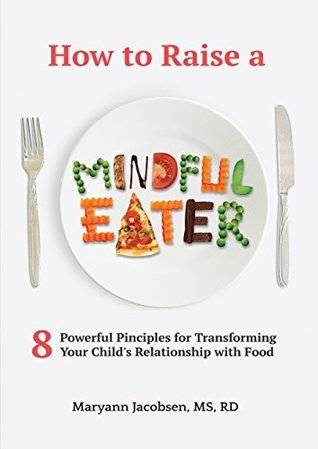 How to Raise a Mindful Eater by Maryann Jacobsen