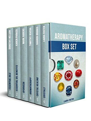 Aromatherapy Box Set: The Best Guides About Essential Oils, Ayurveda and Crystal Healing