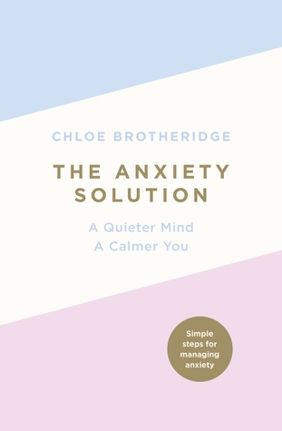 The Anxiety Solution: A Quieter Mind, a Calmer You por Chloe Brotheridge