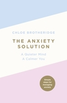 The Anxiety Solution: A Quieter Mind, a Calmer You