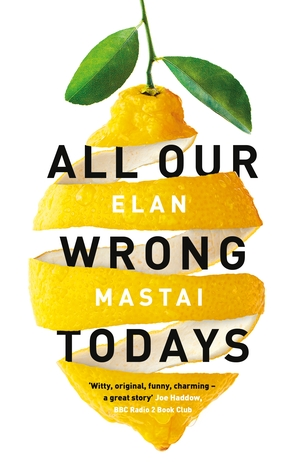 Ebook All Our Wrong Todays by Elan Mastai PDF!