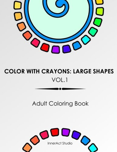 Color with Crayons: Large Shapes Vol. 1 Adult Coloring Book Relaxation: Adult Color Art for Everyone. Large Shapes for Relaxation
