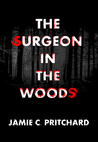 The Surgeon in the Woods by Jamie C. Pritchard