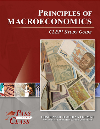 CLEP Principles of Macroeconomics Test Study Guide