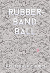 Rubber-Band Ball by Christopher Church
